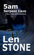 5am, Serpent Cave ebook by Len Stone