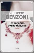 Les enquêtes d'Aldo Morosini-volume 1 eBook by Juliette BENZONI