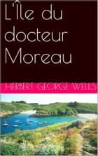 L'Île du docteur Moreau ebook by Herbert George Wells