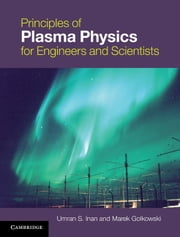 Principles of Plasma Physics for Engineers and Scientists ebook by Umran S. Inan,Marek Gołkowski