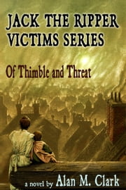Jack the Ripper Victims Series: Of Thimble and Threat ebook by Alan M. Clark