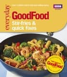 Good Food: Stir-fries and Quick Fixes ebook by No Author Details