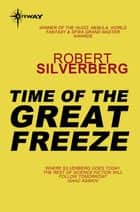 Time of the Great Freeze ebook by Robert Silverberg
