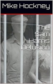 The Sam Harris Delusion ebook by Mike Hockney