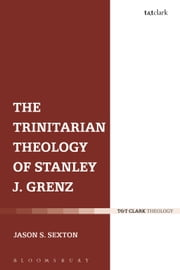 The Trinitarian Theology of Stanley J. Grenz ebook by Dr Jason S. Sexton