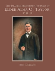Japanese Missionary Journals of Elder Alma O. Taylor: 1901-10 ebook by Neilson,Reid L.