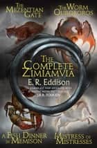 The Complete Zimiamvia (Zimiamvia) ebook by E. R. Eddison, Paul Edmund Thomas, James Stephens,...