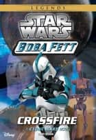 Star Wars: Boba Fett: Crossfire - Book 2 ebook by Terry Bisson