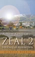 A New Kind of Zeal 2: The Price of Redemption ebook by Michelle Warren