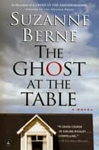 The Ghost at the Table - A Novel ebook by Suzanne Berne
