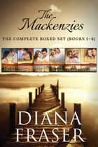 The Mackenzies Complete Boxed Set - Books 1-6 ebook by Diana Fraser