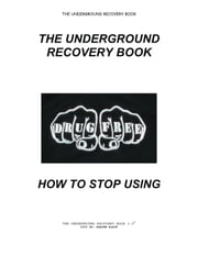 The Underground Recovery Book 3.0 How To Stop Using ebook by Rahjen Black