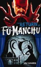 Fu-Manchu: The Return of Dr. Fu-Manchu ebook by Sax Rohmer