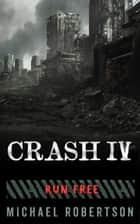 Crash IV - Run Free ebook by Michael Robertson