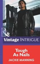 Tough As Nails (Mills & Boon Intrigue) (Men on a Mission, Book 2) ebook by Jackie Manning