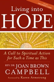 Living into Hope: A Call to Spiritual Action for Such a Time As This ebook by Rev. Dr. Joan Brown Campbell