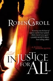 Injustice For All: A Justice Seekers Novel ebook by Robin Caroll