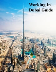 Working In Dubai Guide ebook by V.T.