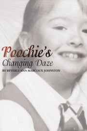 Poochie's Changing Daze ebook by Beverly Ann Marcoux Johnston