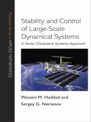 Stability and Control of Large-Scale Dynamical Systems - A Vector Dissipative Systems Approach ebook by Wassim M. Haddad,Sergey G. Nersesov
