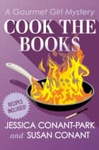 Cook the Books ebook by Jessica Conant-Park, Susan Conant