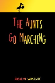 The Aunts Go Marching, Lesbian Adventure Club: Book 22.5 ebook by Rosalyn Wraight