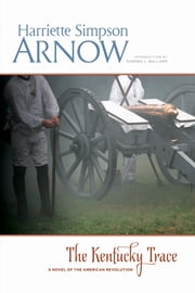 The Kentucky Trace: A Novel of the American Revolution ebook by Harriette Simpson Arnow