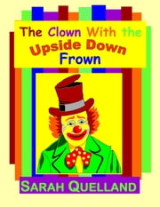 The Clown with the Upside Down Frown ebook by Sarah Quelland