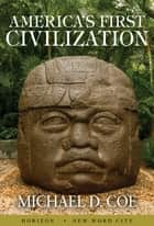 America's First Civilization ebook by Michael D. Coe
