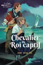 Chevalier du Roi captif ebook by Anne-Marie Pol, Raphaël Gauthey