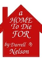 A Home to Die For ebook by Darrell B Nelson