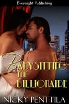 Babysitting the Billionaire ebook by Nicky Penttila