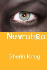 Nevrotico: A Personal Chronicle of OCD, Anxiety and Neurosis ebook by Gherin Krieg