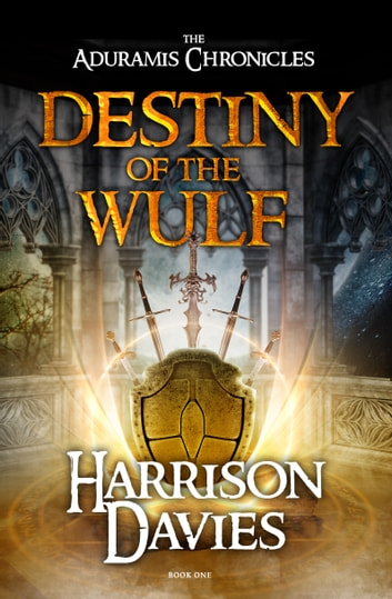 Destiny of The Wulf - The Aduramis Chronicles (Book 1) ebook by Harrison Davies