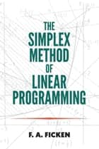 The Simplex Method of Linear Programming ebook by F.A. Ficken