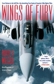 Wings of Fury - From Vietnam to the Gulf War the Astonishing True ebook by Robert K. Wilcox