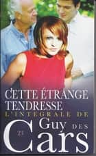 Guy des Cars 23 Cette étrange tendresse ebook by Guy Cars des