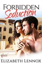 Forbidden Seduction ebook by Elizabeth Lennox
