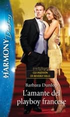 L'amante del playboy francese ebook by Barbara Dunlop