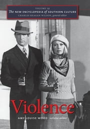 The New Encyclopedia of Southern Culture - Volume 19: Violence ebook by Amy Louise Wood