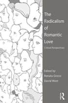 The Radicalism of Romantic Love - Critical Perspectives eBook by Renata Grossi, David West