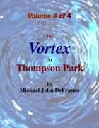 The Vortex @ Thompson Park Volume 4 ebook by Michael DeFranco