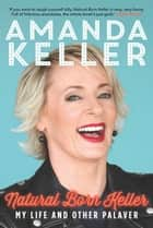 Natural Born Keller - My life and other palaver ebook by Amanda Keller