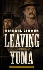 Leaving Yuma - A Western Story ebook by Traber Burns, Michael Zimmer