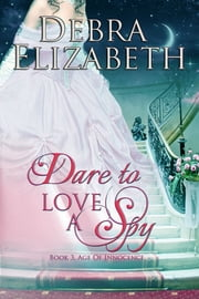 Dare to Love a Spy ebook by Debra Elizabeth