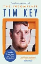 The Incomplete Tim Key - About 300 of his poetical gems and what-nots ebook by Tim Key