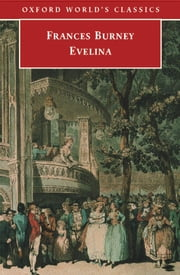 Evelina: Or the History of A Young Lady's Entrance into the World ebook by Frances Burney,Vivien Jones,Edward A. Bloom