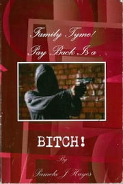 Family Tyme Pay Back is a BITCH! ebook by Pamela J Hayes