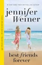 Best Friends Forever - A Novel ebook by Jennifer Weiner