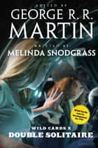 Wild Cards X: Double Solitaire ebook by Melinda Snodgrass, Wild Cards Trust, George R. R. Martin